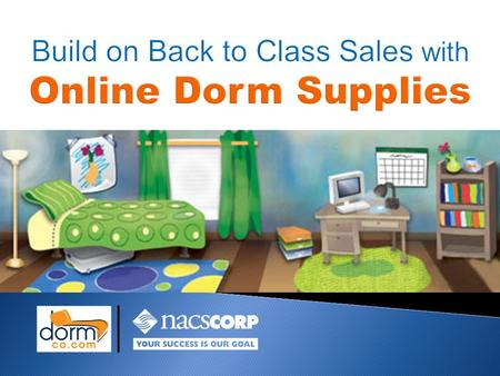  Turnkey program with fast & easy set-up  e-Commerce dorm site links to your existing store site  Powered by DormCo.com, a leader in BTC dorm supplies.