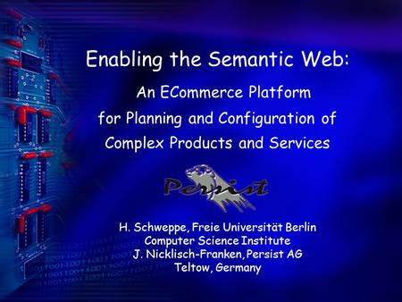 Enabling the Semantic Web: An ECommerce Platform for Planning and Configuration of Complex Products and Services H. Schweppe, Freie Universität Berlin.