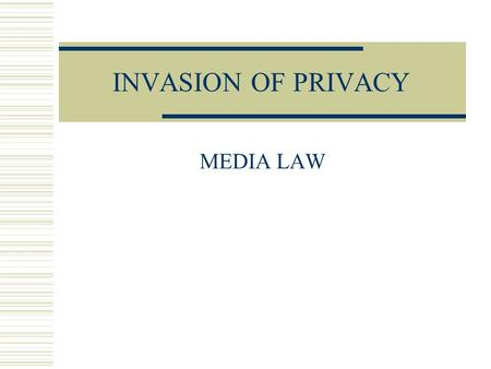 INVASION OF PRIVACY MEDIA LAW. Greatest fault?  Three out of four in Times Mirror survey said news organizations invade people's privacy.
