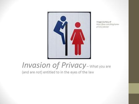 Invasion of Privacy – What you are (and are not) entitled to in the eyes of the law Image courtesy of  privacy-please/