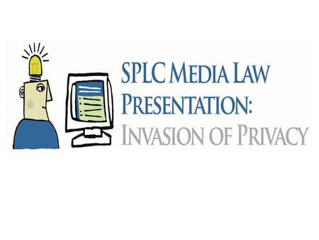 Invasion of Privacy Law for High School Student Journalists An introduction to invasion of privacy law for high school student journalists and their advisers.