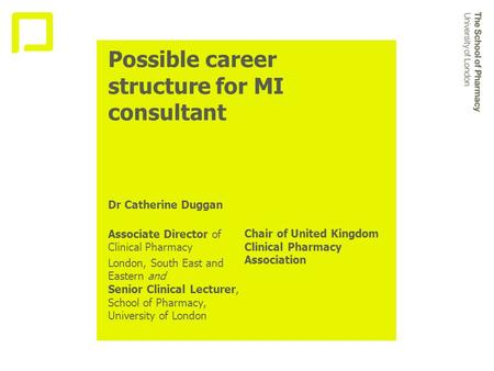 Possible career structure for MI consultant Dr Catherine Duggan Associate Director of Clinical Pharmacy London, South East and Eastern and Senior Clinical.
