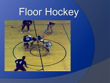 Floor Hockey.  Vocabulary  History  Gameplay  Rules  Strategy  Techniques  Hockey Positions and Ice Rink.