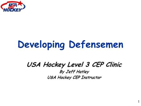 1 Developing Defensemen USA Hockey Level 3 CEP Clinic By Jeff Hatley USA Hockey CEP Instructor.