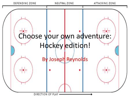 Choose your own adventure: Hockey edition! By Joseph Reynolds.