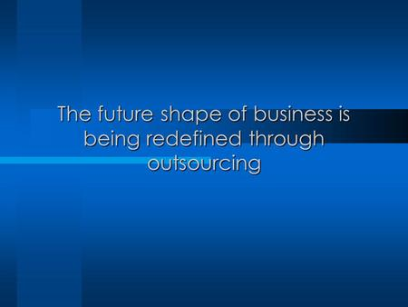 The future shape of business is being redefined through outsourcing.