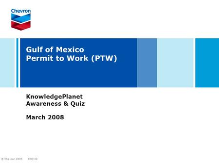 DOC ID © Chevron 2005 Gulf of Mexico Permit to Work (PTW) KnowledgePlanet Awareness & Quiz March 2008.
