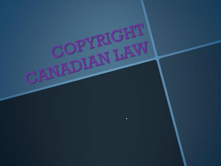 COPYRIGHT CANADIAN LAW.. According to Canadian Law these terms mean: ....
