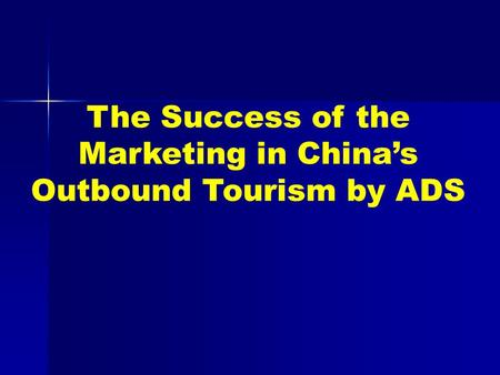 The Success of the Marketing in China's Outbound Tourism by ADS.