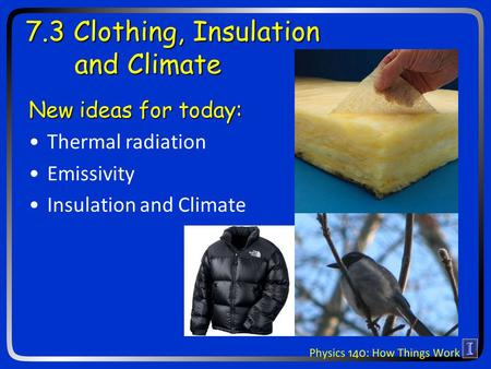 7.3 Clothing, Insulation and Climate New ideas for today: Thermal radiation Emissivity Insulation and Climate.