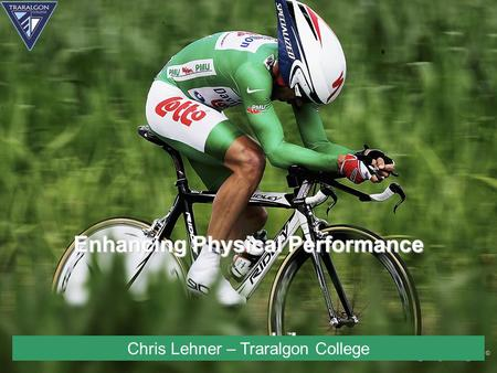 Enhancing Physical Performance Chris Lehner – Traralgon College.