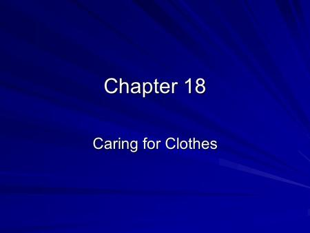 Chapter 18 Caring for Clothes. Clothing Storage Store apparel items as close as possible to the place where they will be used or put on. It is recommended.