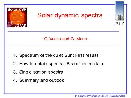 Solar dynamic spectra C. Vocks and G. Mann 1. Spectrum of the quiet Sun: First results 2. How to obtain spectra: Beamformed data 3. Single station spectra.
