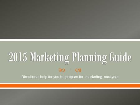  Directional help for you to prepare for marketing next year 1.