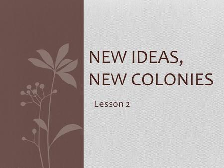 New Ideas, New Colonies Lesson 2.