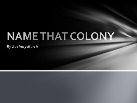 By Zachary Morris. Pick A Question This Colony was founded to give people in debt a second chance Name that Colony.
