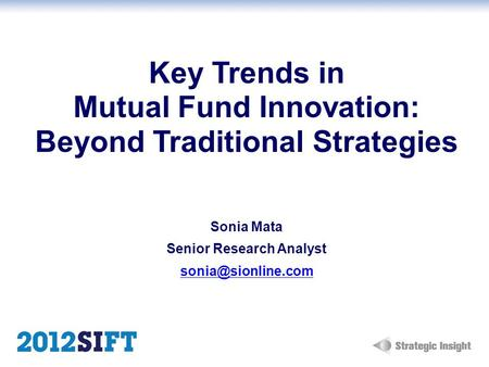 Key Trends in Mutual Fund Innovation: Beyond Traditional Strategies Sonia Mata Senior Research Analyst