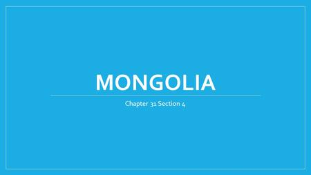 MONGOLIA Chapter 31 Section 4. Mongolia location and size Mongolia is located North of China between China and Russia. It is a vast, dry land that is.