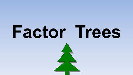 Factor Trees. What are Factor Trees for? Ever seen a question that said find the prime factors of a number? Use factor trees to work it out! Contents.