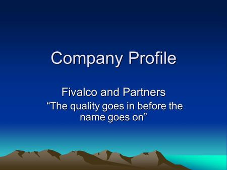 "Company Profile Fivalco and Partners ""The quality goes in before the name goes on"" ""The quality goes in before the name goes on"""