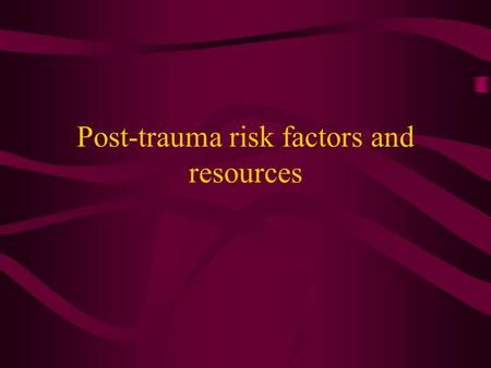 Post-trauma risk factors and resources Psychological Stress Lazarus and Folkman Psychological stress is a particular relationship between the person.