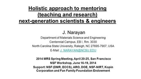 Holistic approach to mentoring (teaching and research) next-generation scientists & engineers J. Narayan Department of Materials Science and Engineering.