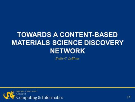 TOWARDS A CONTENT-BASED MATERIALS SCIENCE DISCOVERY NETWORK | 1 Emily C. LeBlanc.