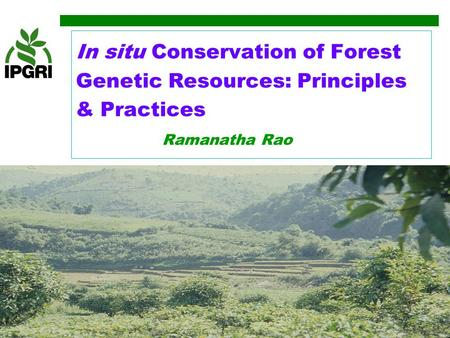 In situ <strong>Conservation</strong> <strong>of</strong> Forest Genetic Resources: Principles & Practices Ramanatha Rao.