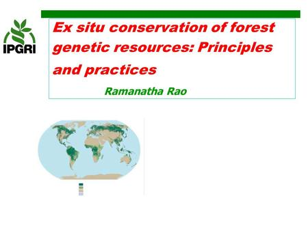 Ex situ conservation of forest genetic resources: Principles and practices Ramanatha Rao.