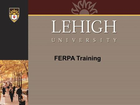 FERPA Training. What is FERPA? FERPA (the Family Educational Rights and Privacy Act of 1974), also known as the Buckley Amendment, is a Federal law that.
