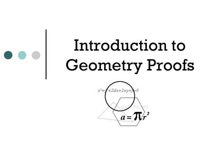 Introduction to Geometry Proofs. Proof Vocabulary Axiom Postulate Theorem Click here to look up these words on Merriam Webster's website. Write them in.
