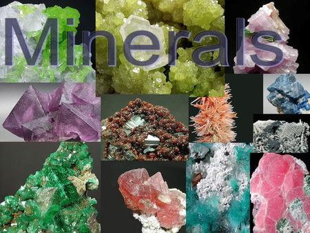 What is a Mineral? 4 requirements to being identified as a mineral 1. Be a Solid 2. Formed in Nature 3. Have a set Chemical.