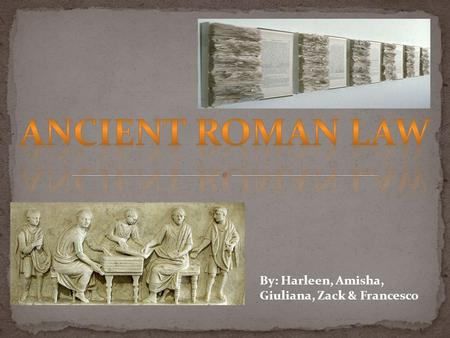 By: Harleen, Amisha, Giuliana, Zack & Francesco. The Roman laws and rules existed since 753 BC. The main two grouping amongst the people of Rome were.