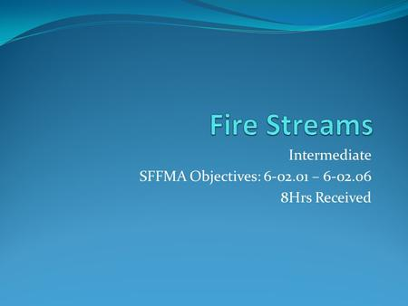 Intermediate SFFMA Objectives: – Hrs Received