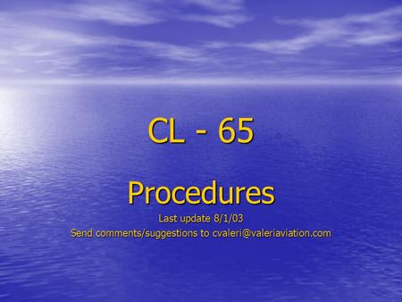 CL - 65 Procedures Last update 8/1/03 Send comments/suggestions to