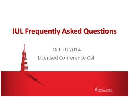 For internal use only IUL Frequently Asked Questions Oct 20 2014 Licensed Conference Call.