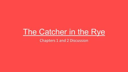 The Catcher in the Rye Chapters 1 and 2 Discussion.