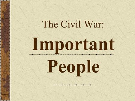 The Civil War: Important People