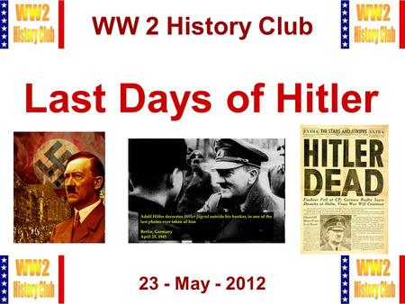 1 WW 2 History Club 23 - May - 2012 Last Days of Hitler.