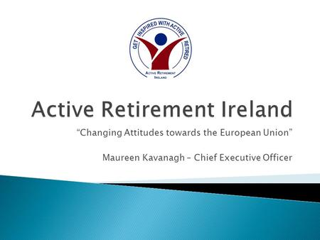 """Changing Attitudes towards the European Union"" Maureen Kavanagh – Chief Executive Officer."