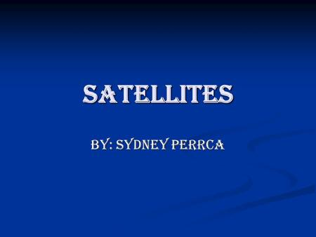 Satellites By: Sydney Perrca. What is a Satellite? A satellite is any object that orbits or revolves around another object. For, example the moon is a.