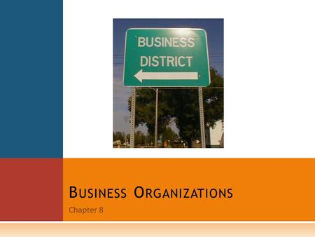 Chapter 8 B USINESS O RGANIZATIONS. S OLE P ROPRIETORSHIPS  A business organization is an establishment formed to carry on commercial enterprise.  A.
