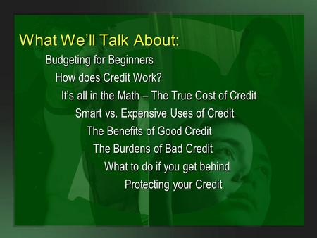 What We'll Talk About: Budgeting for Beginners How does Credit Work?