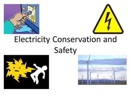 Electricity Conservation and Safety. Questions On average, what consumes that most energy in homes? Name some ways to conserve energy. How many people.