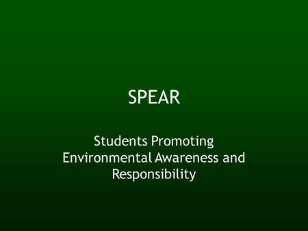 SPEAR Students Promoting Environmental Awareness and Responsibility.