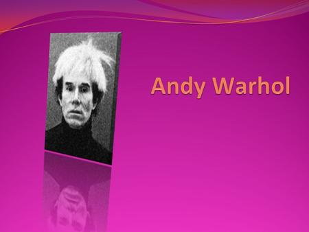 A little about Andy's Life Warhol worked as a publisher, music producer and actor.publishermusic producer actor By the beginning of the 1960s, Warhol.