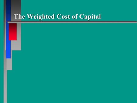 The Weighted Cost of Capital. Objectives n Define the concept of cost of capital. n Use the concept of cost of capital to link the investment decisions.