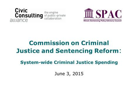 Commission on Criminal Justice and Sentencing Reform : System-wide Criminal Justice Spending June 3, 2015.