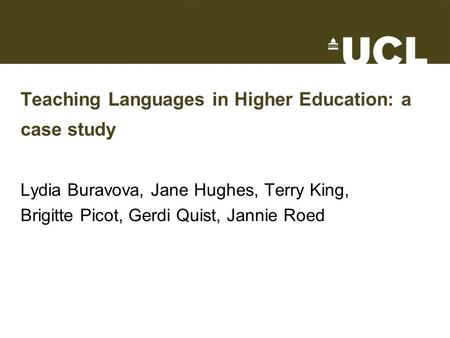 Teaching Languages in Higher Education: a case study Lydia Buravova, Jane Hughes, Terry King, Brigitte Picot, Gerdi Quist, Jannie Roed.