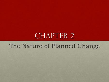 Chapter 2 The Nature of Planned Change. Lecture Outline 2.1. Theories of Planned Change 2.1.1. Lewin's Change Model 2.1.2. Action Research Model 2.1.3.